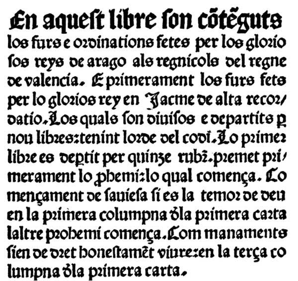Les primeres paraules de la primera recopilació valenciana impresa (1482) de l'obra Furs e ordinacions del Regne de València (1482).